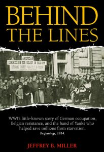Behind the Lines: WWI's little-known story of German occupation, Belgian resistance, and the band of Yanks who helped save millions from starvation. Beginnings, 1914